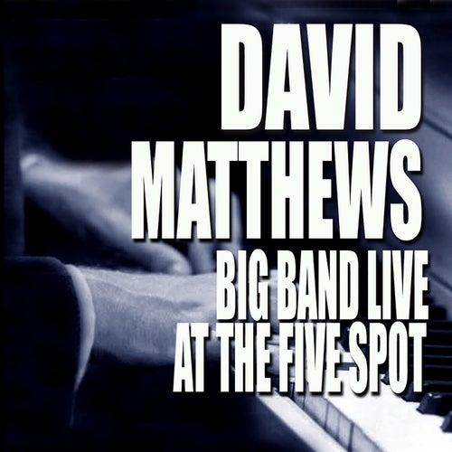 Big Band Live At The Five Spot (Live At The Five Spot Café / New York City, NY / 1975) de David Matthews