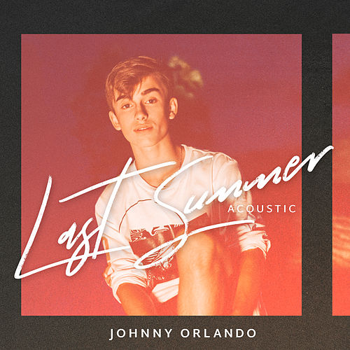 Last Summer (Acoustic) by Johnny Orlando
