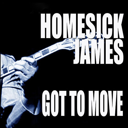 Got To Move by Homesick James