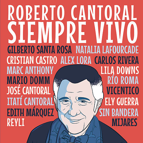 Roberto Cantoral : Siempre Vivo de Various Artists