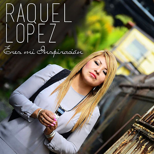 Eres Mi Inspiracion by Raquel
