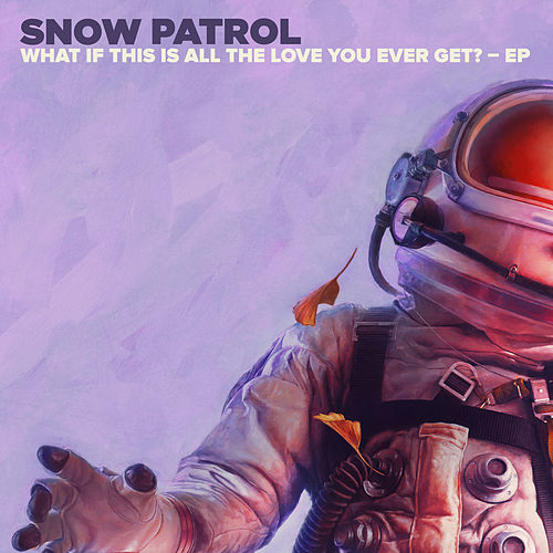 What If This Is All The Love You Ever Get? - EP de Snow Patrol