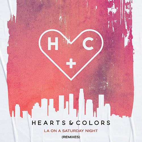 LA On A Saturday Night (Remixes) von Hearts & Colors