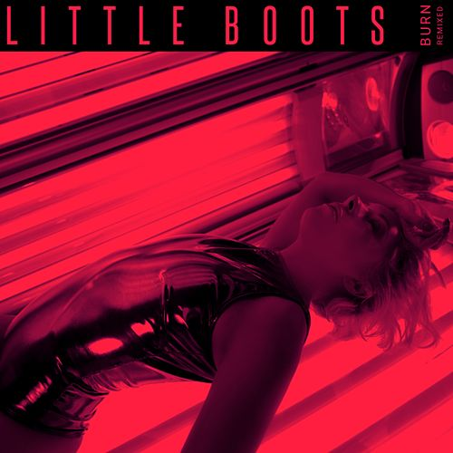 Burn (Remixed) I by Little Boots