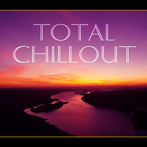 Total Chillout – Chill Out Music, Just Relax, Party Night, Lounge Summer, Ocean Waves by Chillout Lounge