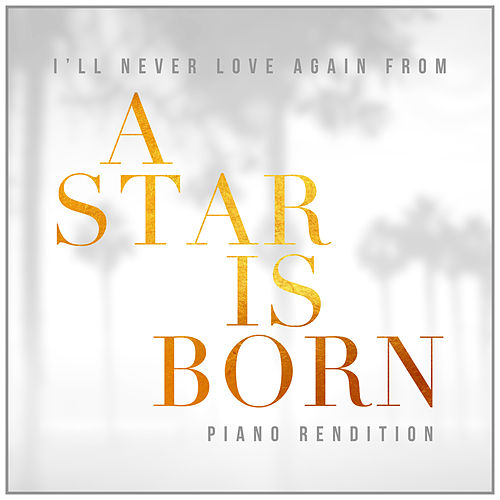 I'll Never Love Again from 'A Star Is Born' (Piano Rendition) by The Blue Notes