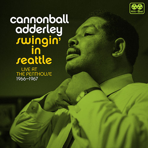Swingin' In Seattle, Live At The Penthouse 1966-67 by Cannonball Adderley