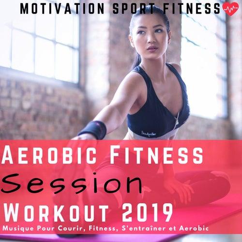 Aerobic Fitness Session Workout 2019 (Musique Pour Courir, Fitness, S'entraîner Et Aerobic) de Motivation Sport Fitness