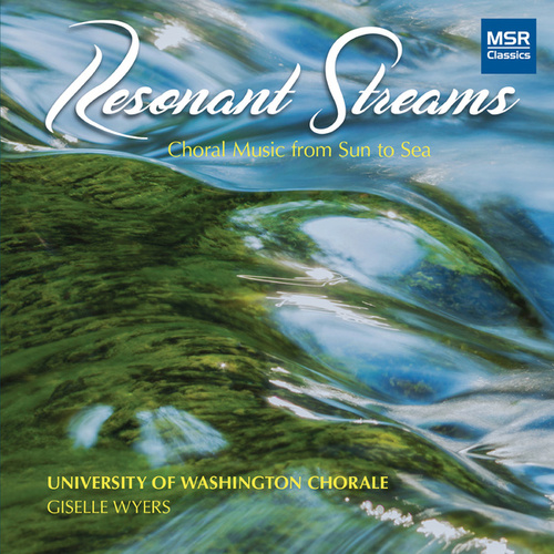 Resonant Streams - Choral Music from Sun to Sea by University of Washington Chorale