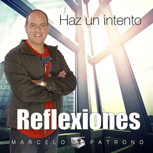 Haz un Intento (Reflexiones) de Marcelo Patrono MM
