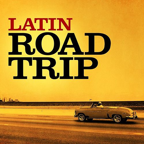 Latin Road Trip by Various Artists