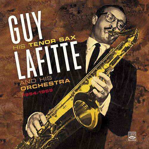 Guy Lafitte His Tenor Sax & His Orchestra 1954-1959 by Guy Lafitte