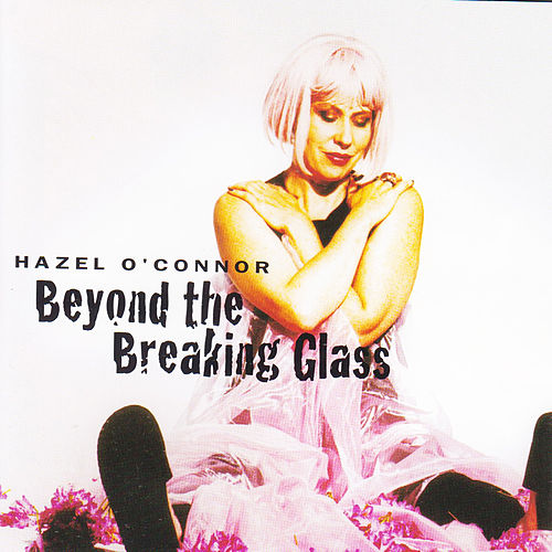 Beyond the Breaking Glass de Hazel O'Connor