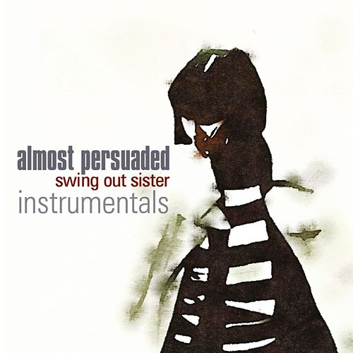 Almost Persuaded (Instrumentals) by Swing Out Sister
