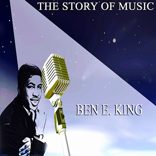 The Story of Music von Ben E. King