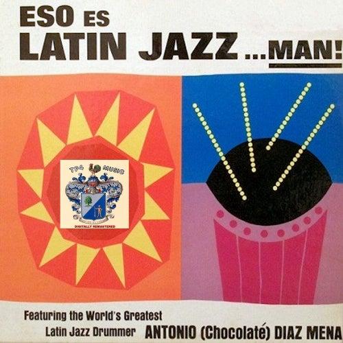 Eso Es Latin Jazz…Man de Antonio Diaz Mena