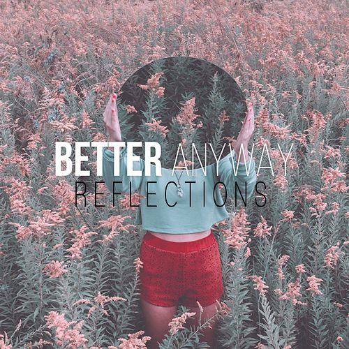Reflections by Better Anyway