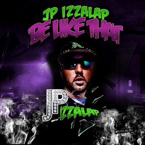 Be Like That by JP Izzalap