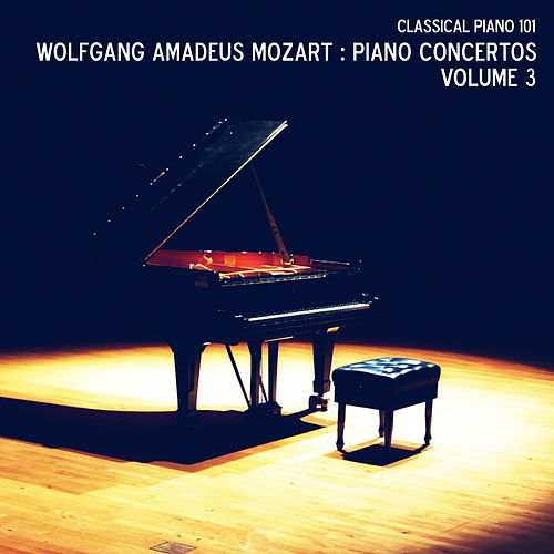 Wolfgang Amadeus Mozart: Piano Concertos Volume 3 by Classical Piano 101