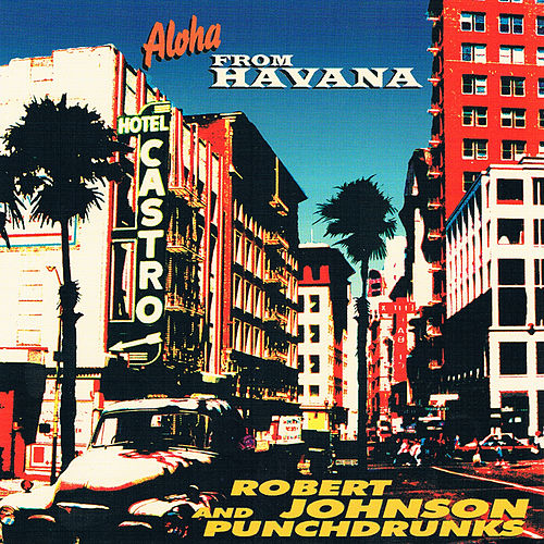 Aloha from Havana by Robert Johnson