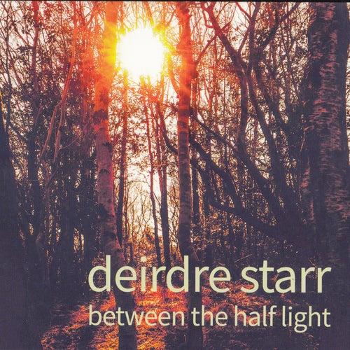 Between the Half Light by Deirdre Starr