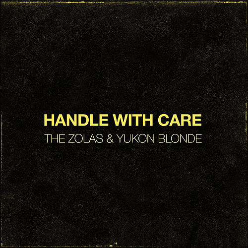 Handle With Care de The Zolas and Yukon Blonde