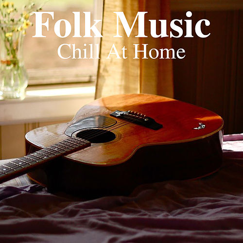 Folk Music Chill At Home by Various Artists