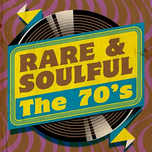 Rare & Soulful: The 70's by Various Artists
