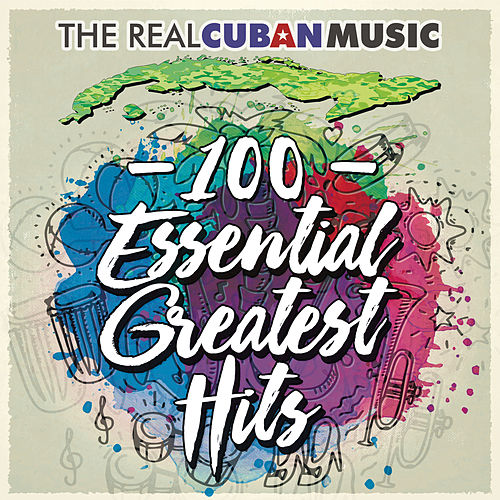 The Real Cuban Music - 100 Essential Greatest Hits (Remasterizado) de Various Artists