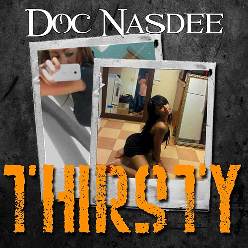 Thirsty by Doc Nasdee