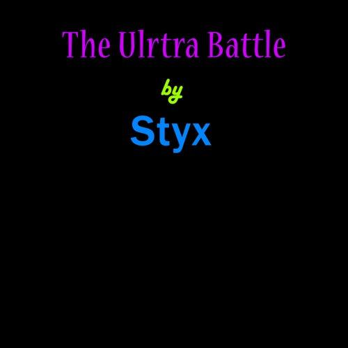 The Ultra Battle by Styx