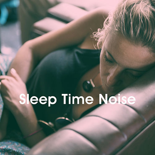 Sleep Time Noise by Various Artists