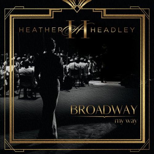 Broadway My Way by Heather Headley