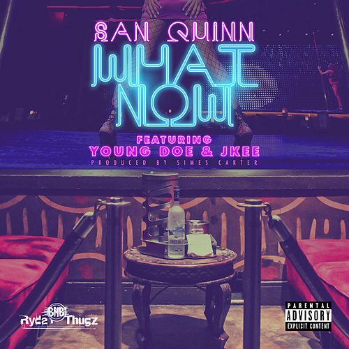 What Now (feat. Young Doe & Jkee) by San Quinn