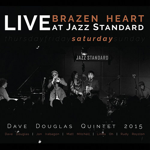 Brazen Heart: Live at Jazz Standard Saturday (feat. Dave Douglas, Jon Irabagon, Matt Mitchell, Linda Oh, & Rudy Royston) by Dave Douglas