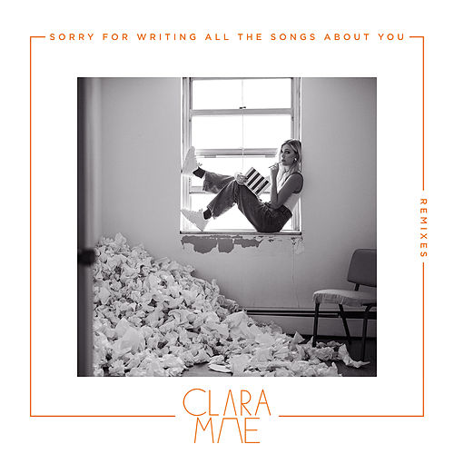 Sorry For Writing All The Songs About You (Remixes) van Clara Mae