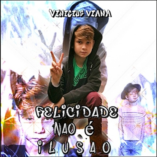 Felicidade Não É Ilusão by Vinicius Viana