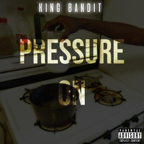 Pressure On von King Bandit