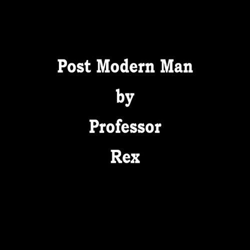 Post Modern Man de Professor Rex