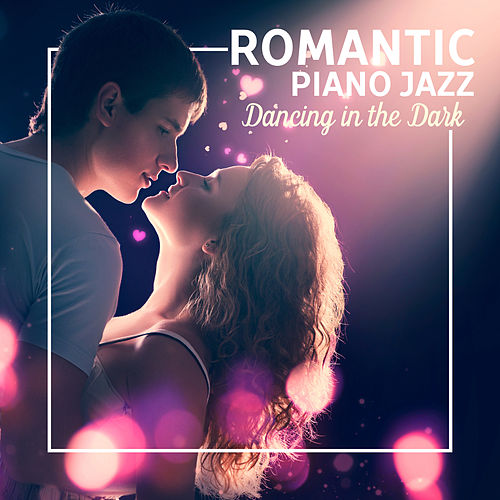 Romantic Piano Jazz: Dancing in the Dark - Sensual Collection for Restaurant, Dinner, Deep Feelings, Lounge Songs for Lovers by Piano Jazz Background Music Masters