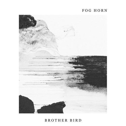 Fog Horn by Brother Bird