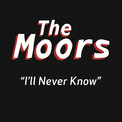I'll Never Know by The Moors
