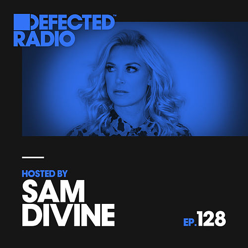 Defected Radio Episode 128 (hosted by Sam Divine) von Defected Radio