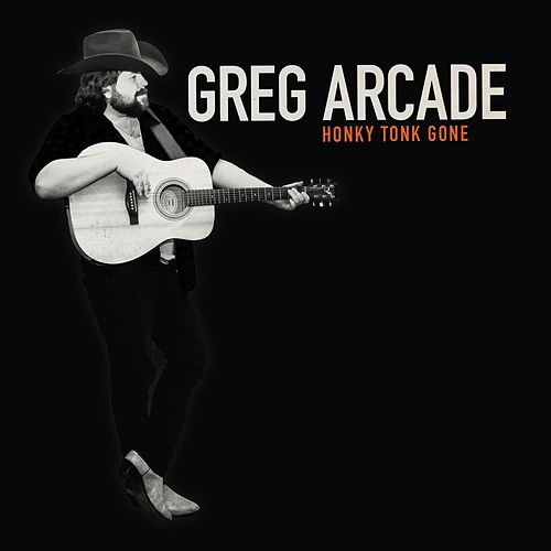 Honky Tonk Gone by Greg Arcade