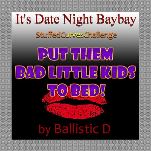 It's Date Night Baybay by Ballistic D