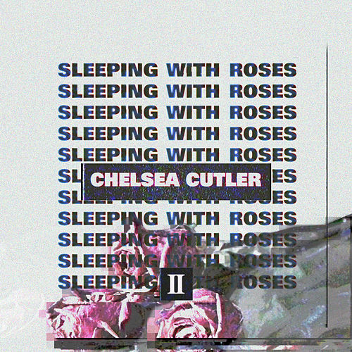 Sleeping With Roses II by Chelsea Cutler