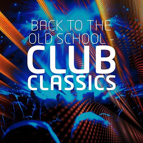Back to the Old School - Club Classics de Various Artists