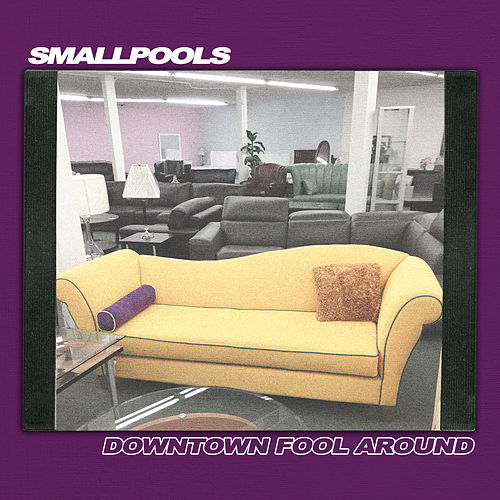 Downtown Fool Around by Smallpools