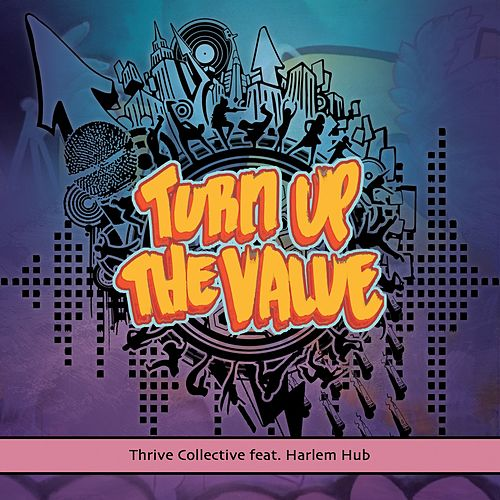 Turn up the Value (feat. Harlem Hub) by Thrive Collective