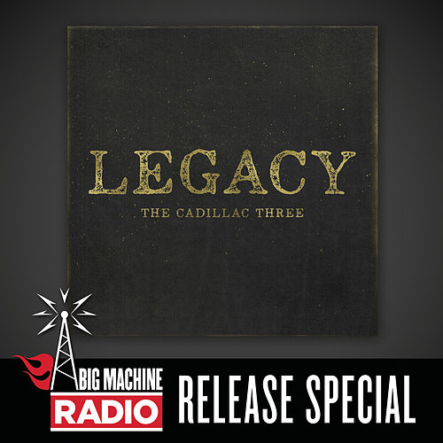Legacy (Big Machine Radio Release Special) by The Cadillac Three